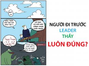 Liệu Người đi trước, Leader, Thầy luôn đúng?